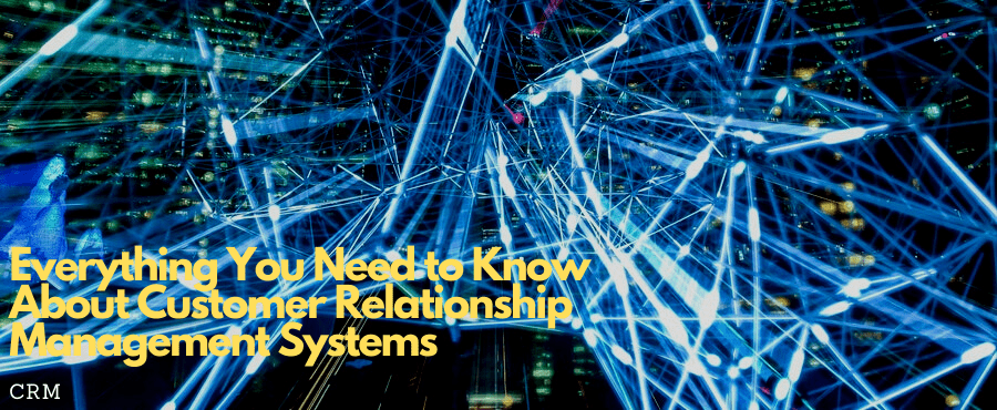 Know about Customer Relationship Management Systems